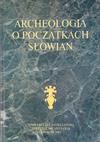 Archeologia o początkach Słowian - Piotr Kaczanowski, Michał Parczewski