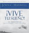 !Vive Tu Sueno!: 10 Preguntas Que Te Ayudaran A Verlo Y Obtenerlo (Spanish Edition) - John C. Maxwell