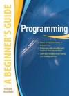 Programming A Beginner's Guide (Beginner's Guide (Osborne Mcgraw Hill)) - Richard Mansfield
