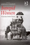 Intrepid Women: Victorian Artists Travel - Jordana Pomeroy