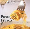 Pasta Fresca: An Exuberant Collection of Fresh, Vivid, and Simple Pasta Recipes - Viana La Place, Evan Kleiman