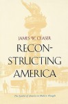 Reconstructing America: The Symbol of America in Modern Thought - James W. Ceaser