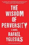 The Wisdom of Perversity - Rafael Yglesias