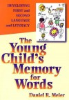 The Young Child's Memory for Words: Developing First and Second Language and Literacy - Daniel R. Meier, Meier, Daniel R. Meier, Daniel R.