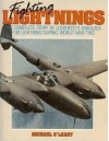 Fighting Lightings: The Complete Story Of Lockheed's Fabulous P-38 Lightning During World War Two - Michael O'Leary