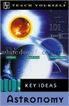 Teach Yourself 101 Key Ideas: Astronomy - Jim Breithaupt