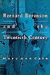 Bernard Berenson and the Twentieth Century - Mary Ann Calo
