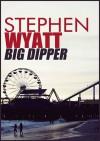 Big Dipper - Stephen Wyatt