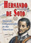 Hernando de Soto: Spanish Conquistador in the Americas - Jeff C. Young