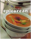 Everyday Epicurean: Simple, Stylish Recipes for the Home Chef - Catherine Bell
