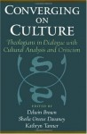 Converging on Culture: Theologians in Dialogue with Cultural Analysis and Criticism (American Academy of Religion Books) - Delwin Brown