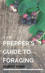 The Prepper's Guide to Foraging - Robert Paine