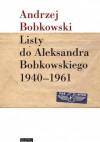 Listy do Aleksandra Bobkowskiego 1940-1961 - Andrzej Bobkowski