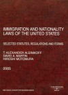 Aleinikoff, Martin, and Motomuras Immigration and Nationality Laws of the United States: Selected Statutes, Regulations and Forms, 2005 Ed. (American Casebook Series]) - T. Alexander Aleinikoff, David A. Martin, Hiroshi Motomura