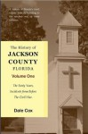 The History of Jackson County, Florida: The Early Years - Dale Cox