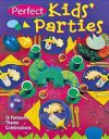 Perfect Kids' Parties: 12 Fantastic Theme Celebrations - Sterling Publishing Company, Inc., Patty Briles, Diane Valko