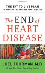 The End of Heart Disease: The Eat to Live Plan to Prevent and Reverse Heart Disease - Joel Fuhrman