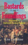 Bastards and Foundlings: Illegitimacy in Eighteenth-Century England - Lisa Zunshine