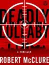 Deadly Lullaby: A Thriller - Robert McClure