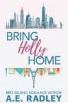 Bring Holly Home - A. E. Radley