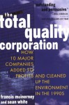 The Total Quality Corporation: How 10 Major Companies Added Profits Cleaned up Environment1990s - Francis McInerney, Sean White