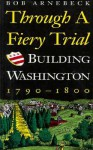 Through a Fiery Trial - Bob Arnebeck