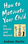 How To Motivate Your Child For School - Andrew Martin