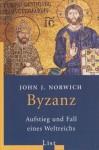 Byzanz: Aufstieg und Fall eines Weltreichs - John Julius Norwich, Ulrike Halbe-Bauer, Claudia Wang, Manfred Halbe-Bauer