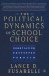 The Political Dynamics of School Choice: Negotiating Contested Terrain - Lance D. Fusarelli