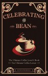 Celebrating the Bean: The Ultimate Coffee Lover's Book for Ultimate Coffee Lovers - David Stockdale
