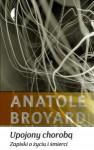 Upojony chorobą. Zapiski o życiu i śmierci - Anatole Broyard, Agnieszka Nowakowska