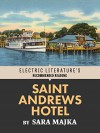 Saint Andrews Hotel (Electric Literature's Recommended Reading) - Sara Majka, Brigid Hughes
