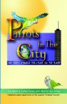Parrots in the City: One Bird's Struggle for a Place on the Planet - Mattie Sue Athan