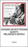 Scritti religiosi e morali - Desiderius Erasmus, Cecilia Asso, Adriano Prosperi
