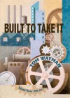 Built to Take It: Selected Poems, 1996-2013 - Tom Wayman