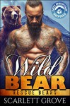 Wild Bear (Bear Shifter Paranormal Romance) (Rescue Bears Book 2) - Scarlett Grove