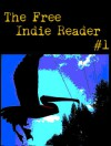 The Free Indie Reader #1 - Tom Lichtenberg, Lisa Thatcher, Paul Samael, Giando Sigurani, Willie Wit, Carla R. Herrera, Michael Graeme