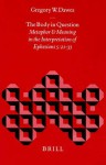 The Body in Question: Metaphor and Meaning in the Interpretation of Ephesians 5:21-33 - Gregory W. Dawes