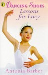 Lessons For Lucy (Dancing Shoes, No 1) - Antonia Barber