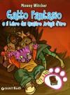 Gatto Fantasio e il libro dei quattro artigli d'oro - Moony Witcher, Simone Massoni, Linda Cavallini