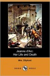 Jeanne D'Arc: Her Life and Death (Dodo Press) - Margaret Oliphant