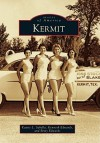 Kermit, Texas (Images of America Series) - Kaysie L. Sabella, Kenneth Edwards, Betty Edwards