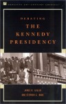 Debating the Kennedy Presidency - James N. Giglio, Stephen G. Rabe