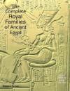The Complete Royal Families of Ancient Egypt - Aidan Dodson, Dyan Hilton
