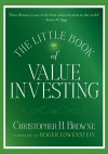 The Little Book of Value Investing (Little Books. Big Profits) - Christopher H. Browne, Roger Lowenstein