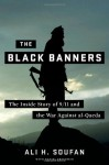 The Black Banners: 9/11 and the War Against al-Qaeda - Ali H. Soufan