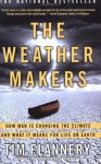 The Weather Makers: How Man Is Changing the Climate and What It Means for Life on Earth - Tim Flannery
