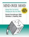 Mind Over Mood: Change How You Feel By Changing the Way You Think - Dennis Greenberger, Christine A. Padesky, Aaron T. Beck