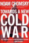 Toward a New Cold War: Essays on the Current Crisis & How We Got There - Noam Chomsky, John Pilger