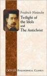 Twilight of the Idols/The Antichrist (Philosophical Classics) - Friedrich Nietzsche, Thomas Common